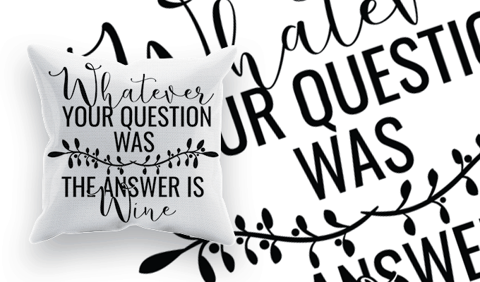 Whatever Your Question Was The Answer Is Wine Svg Cut File Craftncuts Com